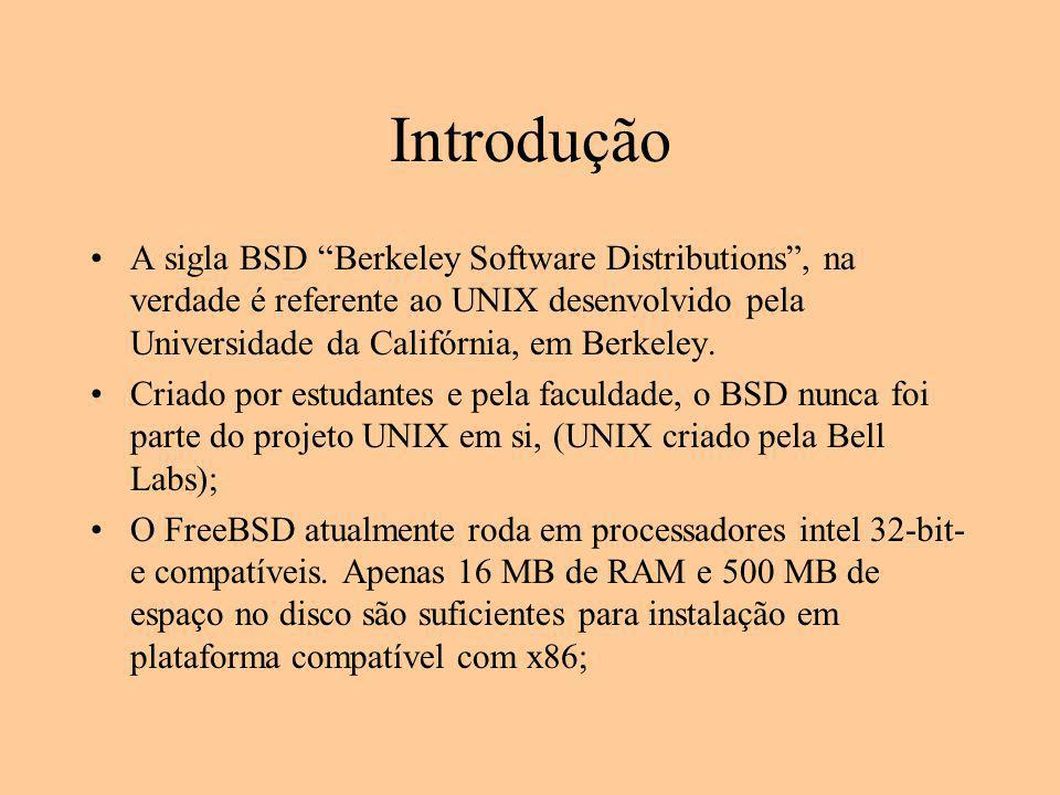 Introdução A sigla BSD Berkeley Software Distributions , na verdade é referente ao UNIX desenvolvido pela Universidade da Califórnia, em Berkeley.
