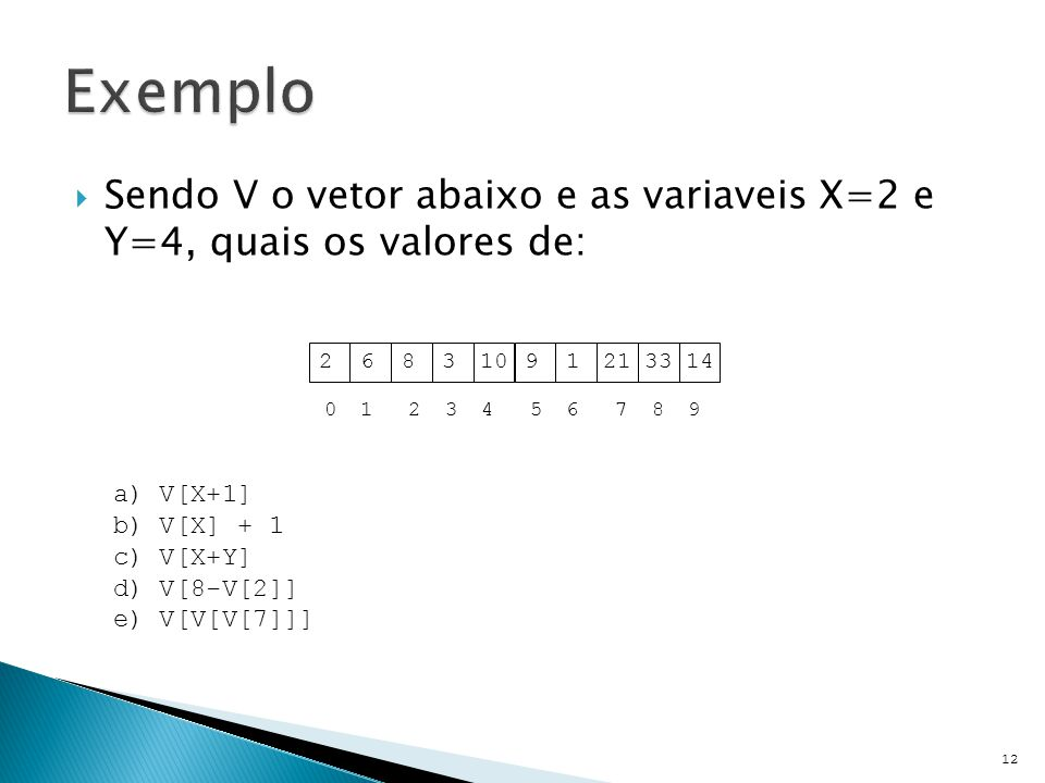 Exemplo Sendo V o vetor abaixo e as variaveis X=2 e Y=4, quais os valores de: 2. 6. 8. 3. 10.