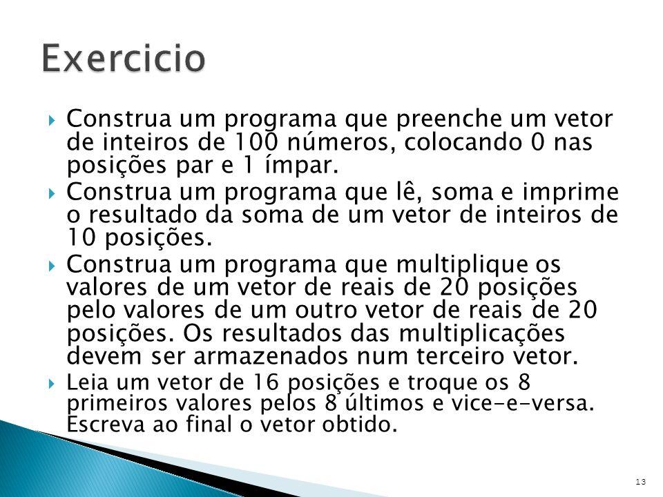 Exercicio Construa um programa que preenche um vetor de inteiros de 100 números, colocando 0 nas posições par e 1 ímpar.