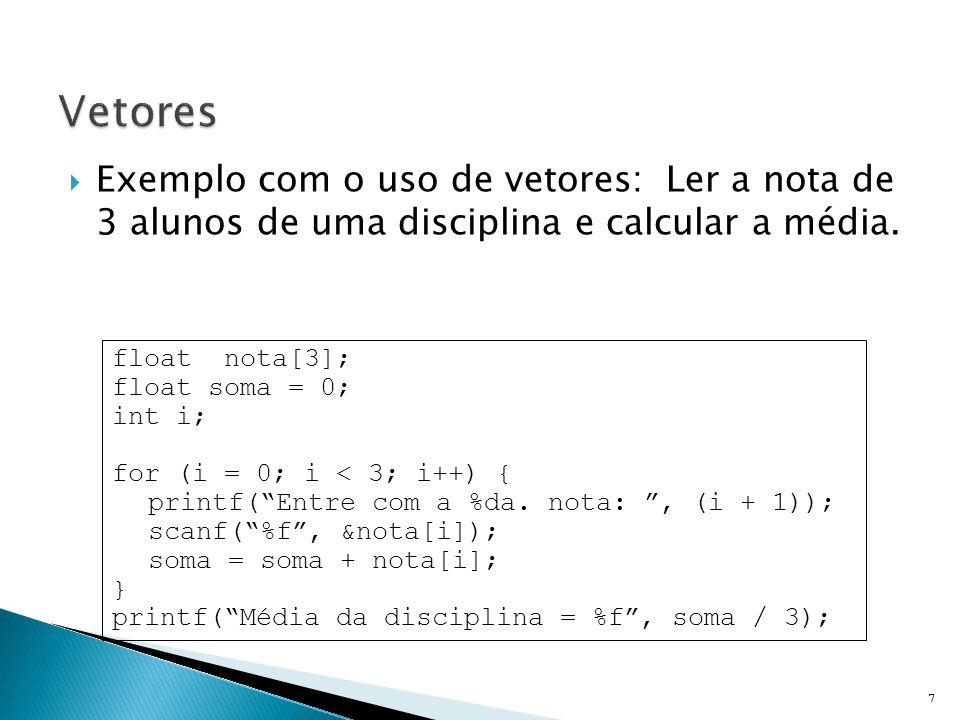 Vetores Exemplo com o uso de vetores: Ler a nota de 3 alunos de uma disciplina e calcular a média.