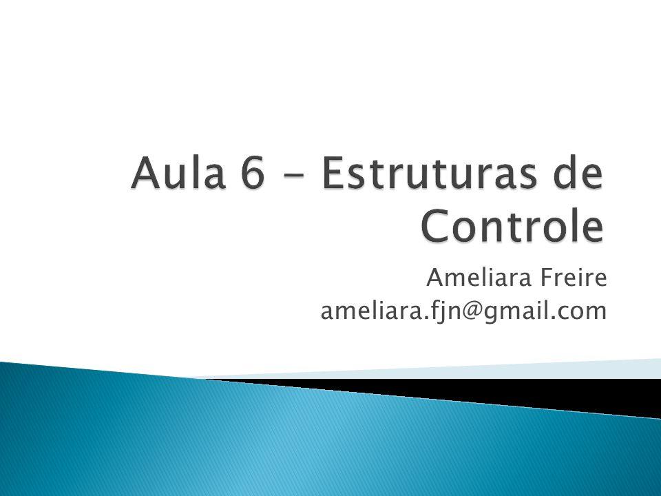 Aula 6 - Estruturas de Controle