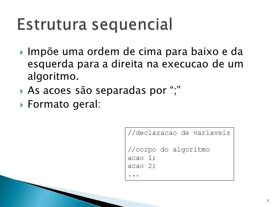 Estrutura sequencial Impõe uma ordem de cima para baixo e da esquerda para a direita na execucao de um algoritmo.