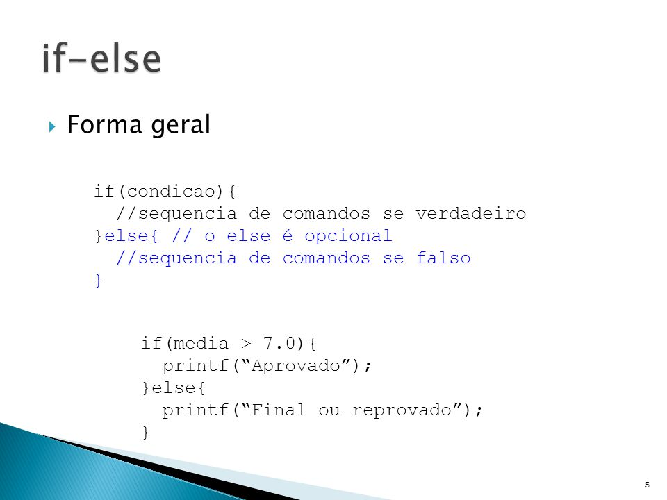 if-else Forma geral if(condicao){