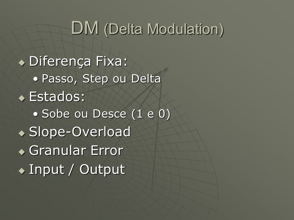 DM (Delta Modulation) Diferença Fixa: Estados: Slope-Overload