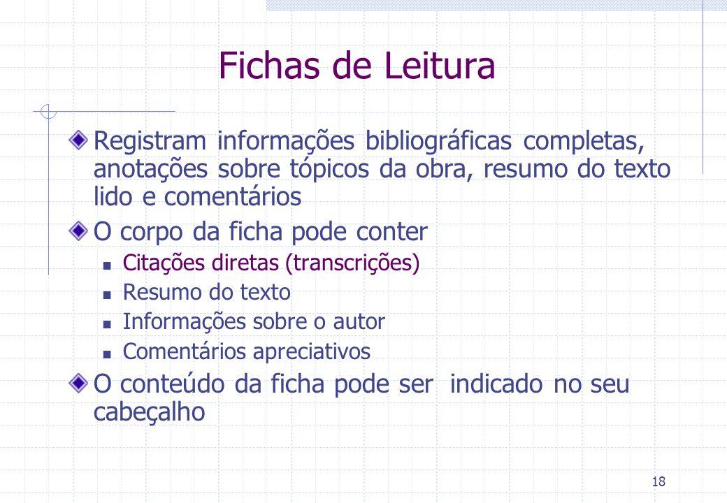 Fichas de Leitura Registram informações bibliográficas completas, anotações sobre tópicos da obra, resumo do texto lido e comentários.