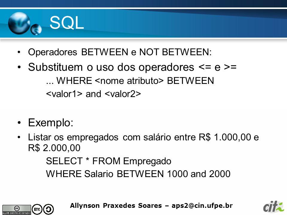 SQL Substituem o uso dos operadores <= e >= Exemplo: