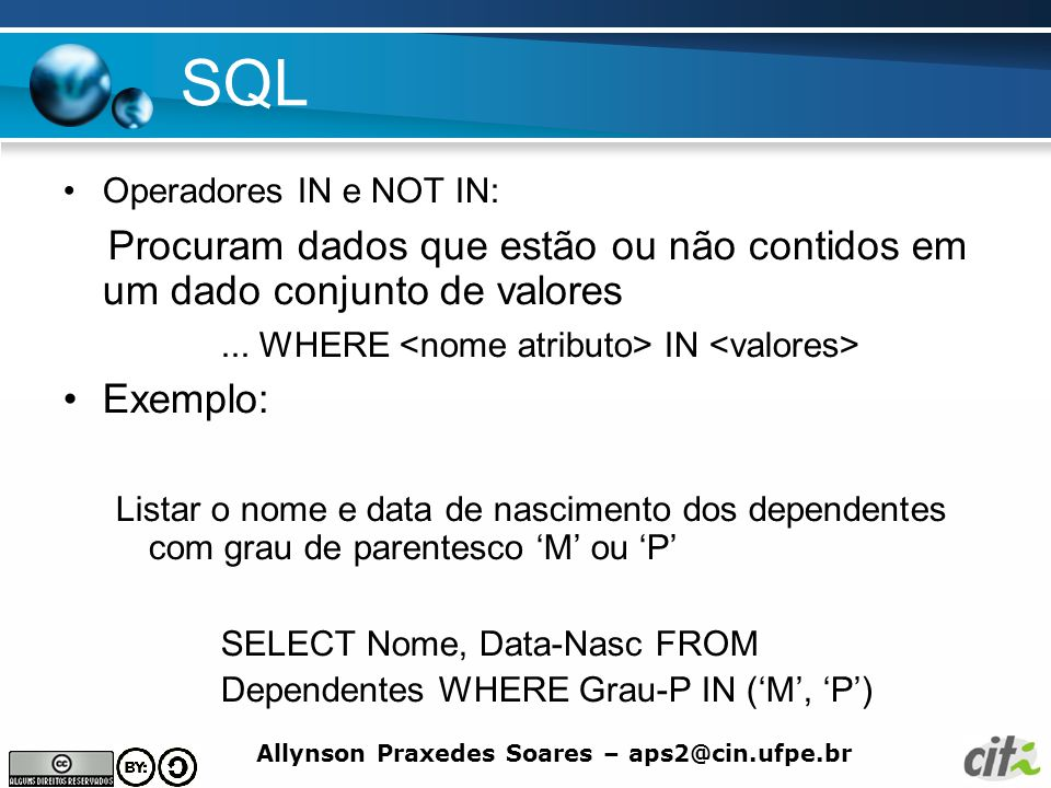 SQL Operadores IN e NOT IN: Procuram dados que estão ou não contidos em um dado conjunto de valores.