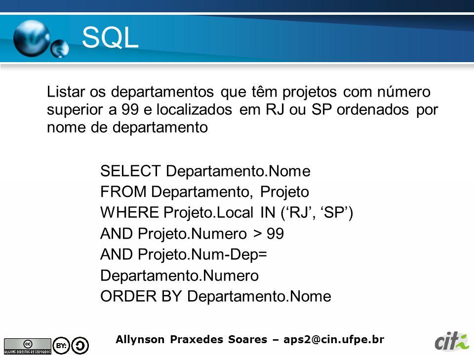 SQL Listar os departamentos que têm projetos com número superior a 99 e localizados em RJ ou SP ordenados por nome de departamento.