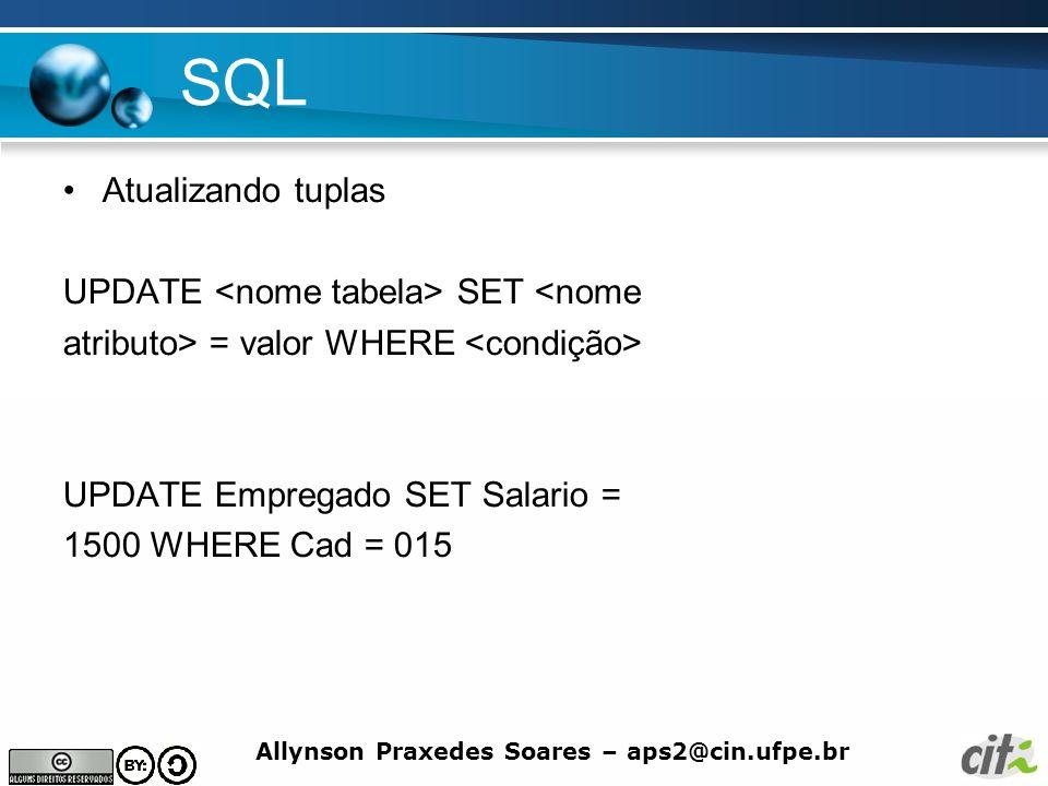 SQL Atualizando tuplas UPDATE <nome tabela> SET <nome