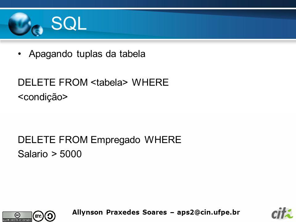 SQL Apagando tuplas da tabela DELETE FROM <tabela> WHERE