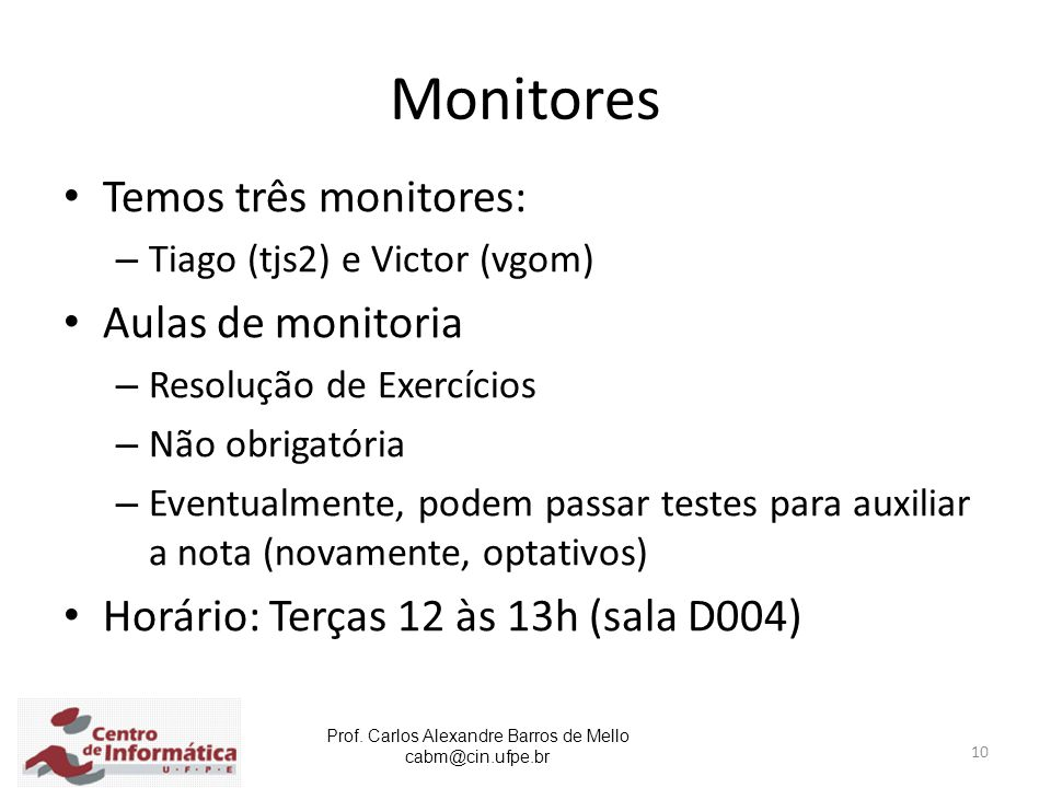 Monitores Temos três monitores: Aulas de monitoria