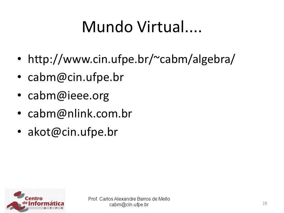 Mundo Virtual.... http://www.cin.ufpe.br/~cabm/algebra/