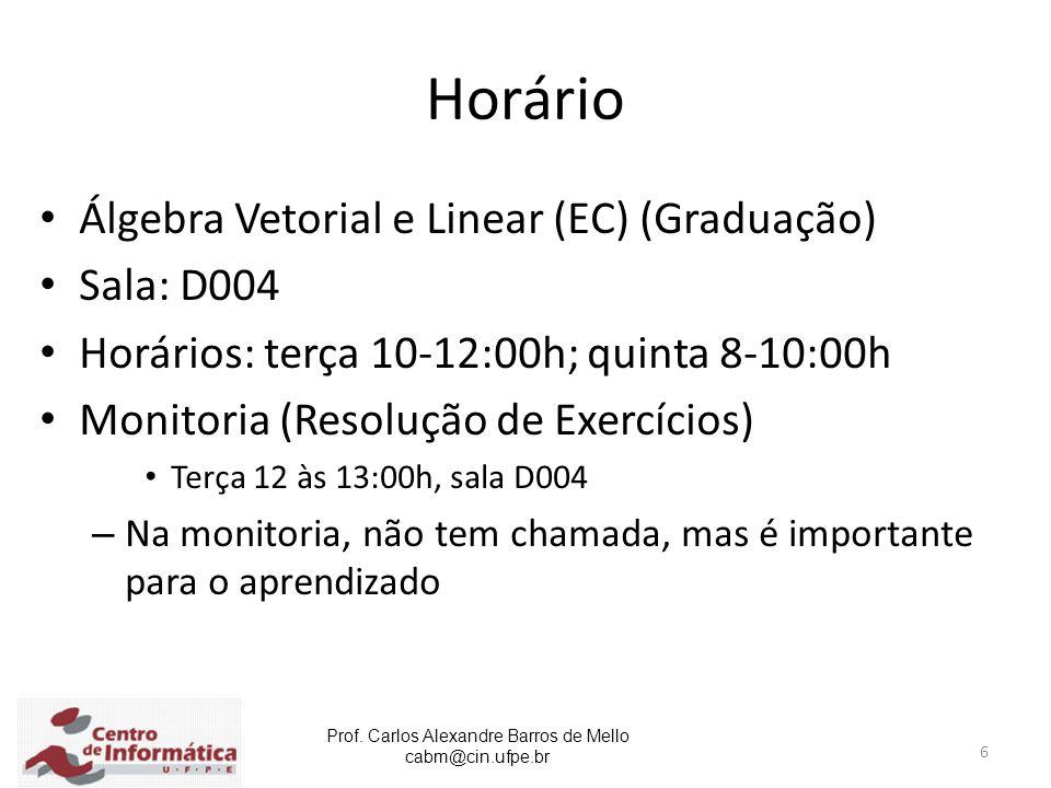 Horário Álgebra Vetorial e Linear (EC) (Graduação) Sala: D004