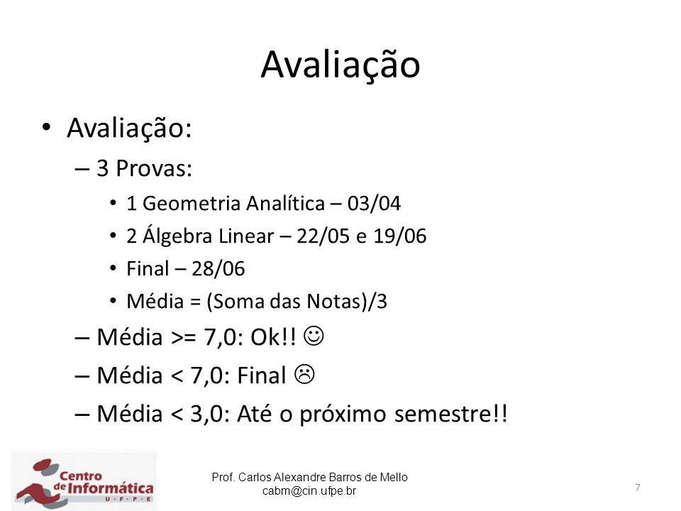 Avaliação Avaliação: 3 Provas: Média >= 7,0: Ok!! 