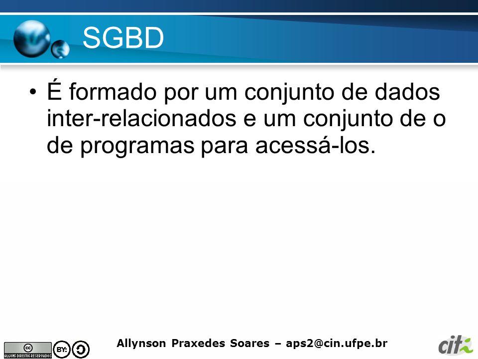 SGBD É formado por um conjunto de dados inter-relacionados e um conjunto de o de programas para acessá-los.