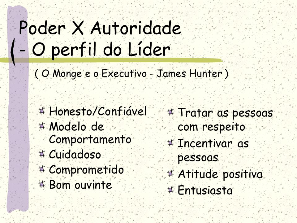 Poder X Autoridade - O perfil do Líder ( O Monge e o Executivo - James Hunter )