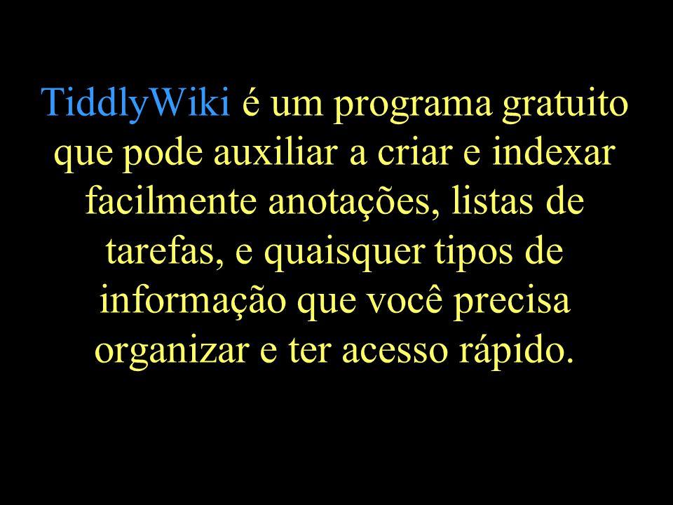 TiddlyWiki é um programa gratuito que pode auxiliar a criar e indexar facilmente anotações, listas de tarefas, e quaisquer tipos de informação que você precisa organizar e ter acesso rápido.