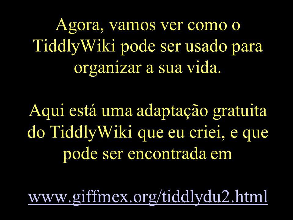 Agora, vamos ver como o TiddlyWiki pode ser usado para organizar a sua vida.