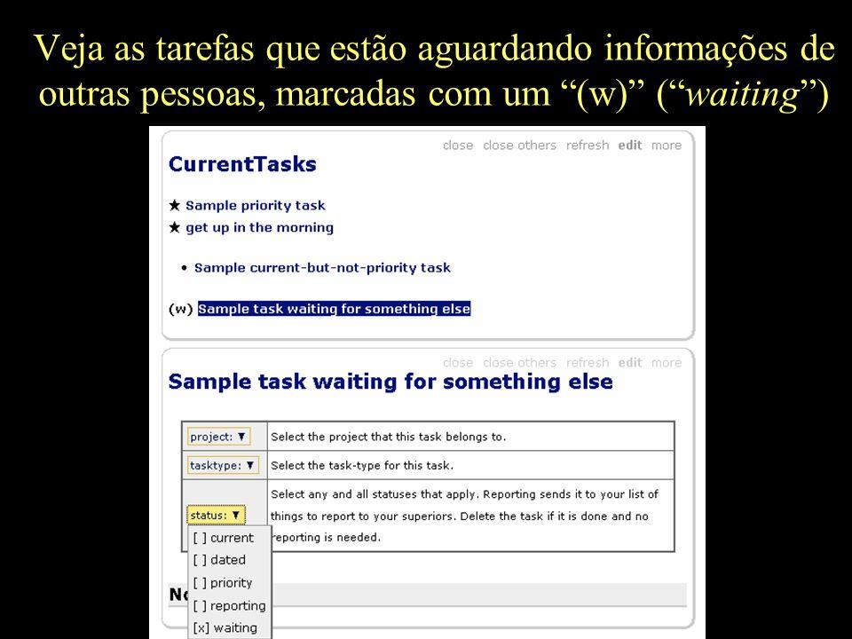 Veja as tarefas que estão aguardando informações de outras pessoas, marcadas com um (w) ( waiting )