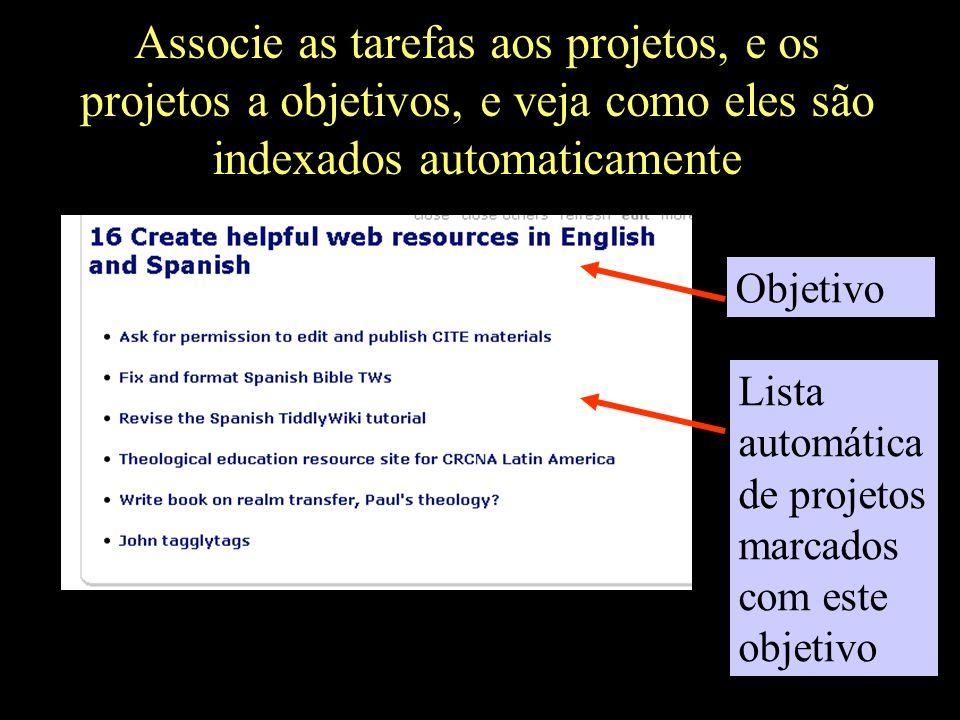 Associe as tarefas aos projetos, e os projetos a objetivos, e veja como eles são indexados automaticamente
