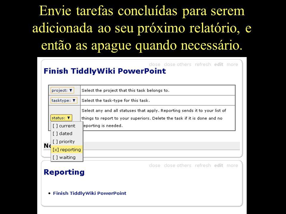 Envie tarefas concluídas para serem adicionada ao seu próximo relatório, e então as apague quando necessário.