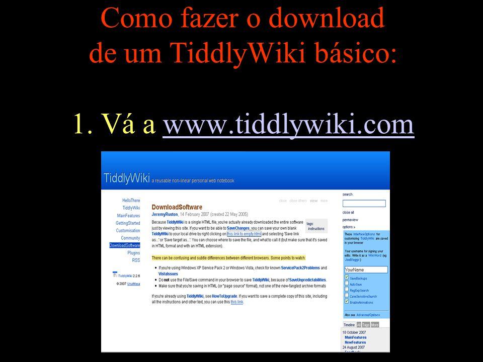 Como fazer o download de um TiddlyWiki básico: 1. Vá a www. tiddlywiki