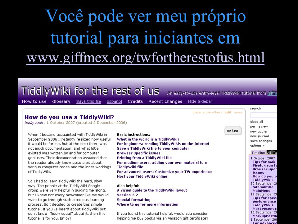 Você pode ver meu próprio tutorial para iniciantes em www. giffmex