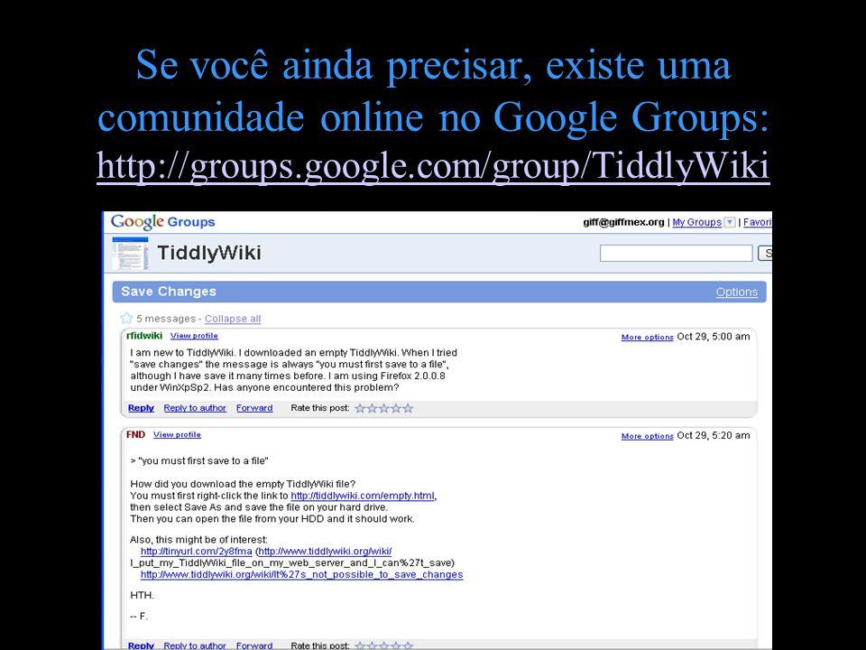Se você ainda precisar, existe uma comunidade online no Google Groups: http://groups.google.com/group/TiddlyWiki