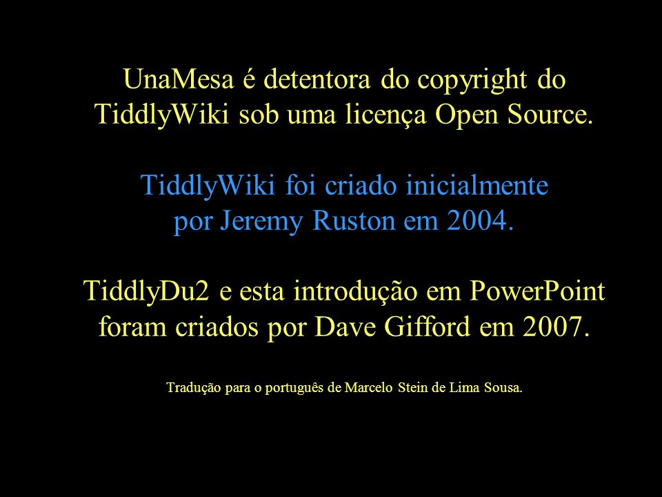 UnaMesa é detentora do copyright do TiddlyWiki sob uma licença Open Source.