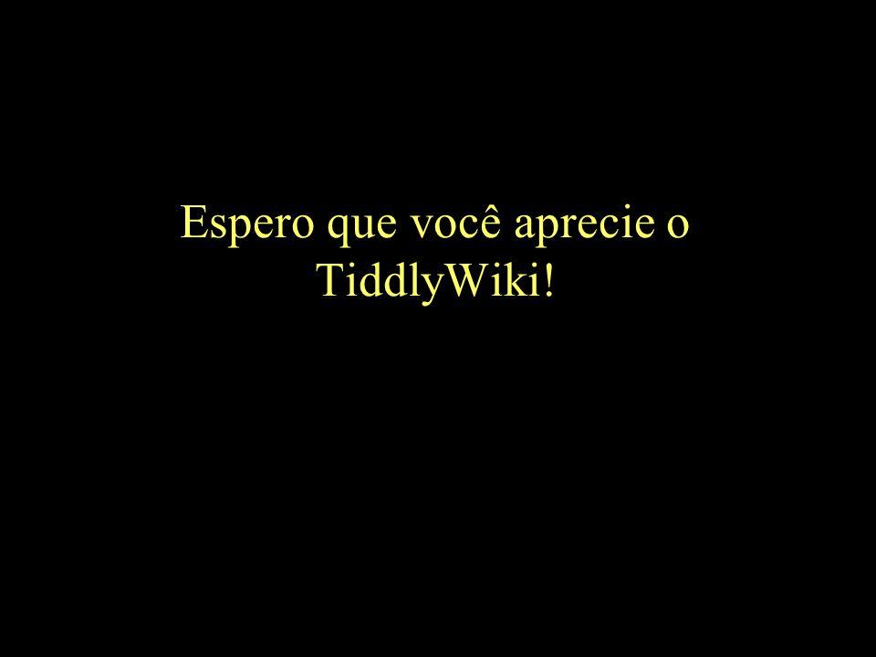 Espero que você aprecie o TiddlyWiki!