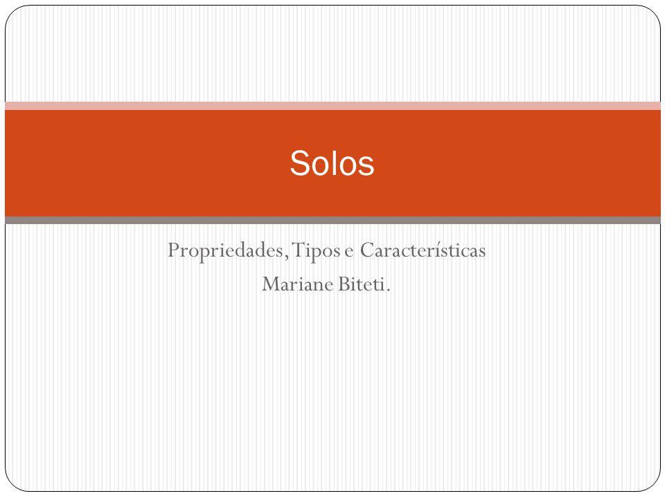 Propriedades, Tipos e Características Mariane Biteti.