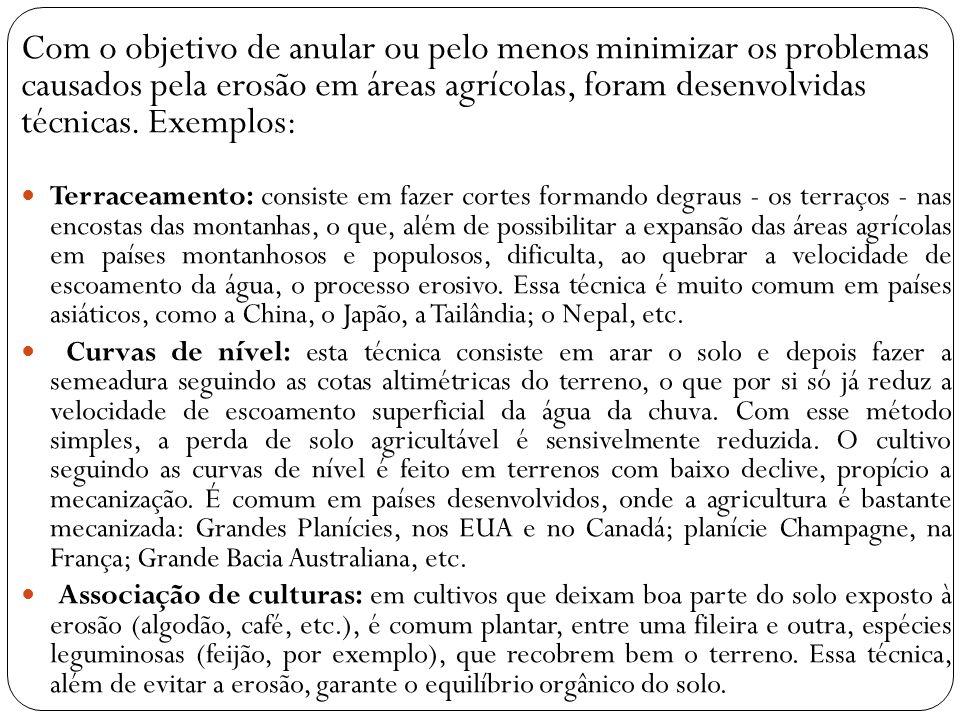 Com o objetivo de anular ou pelo menos minimizar os problemas causados pela erosão em áreas agrícolas, foram desenvolvidas técnicas. Exemplos: