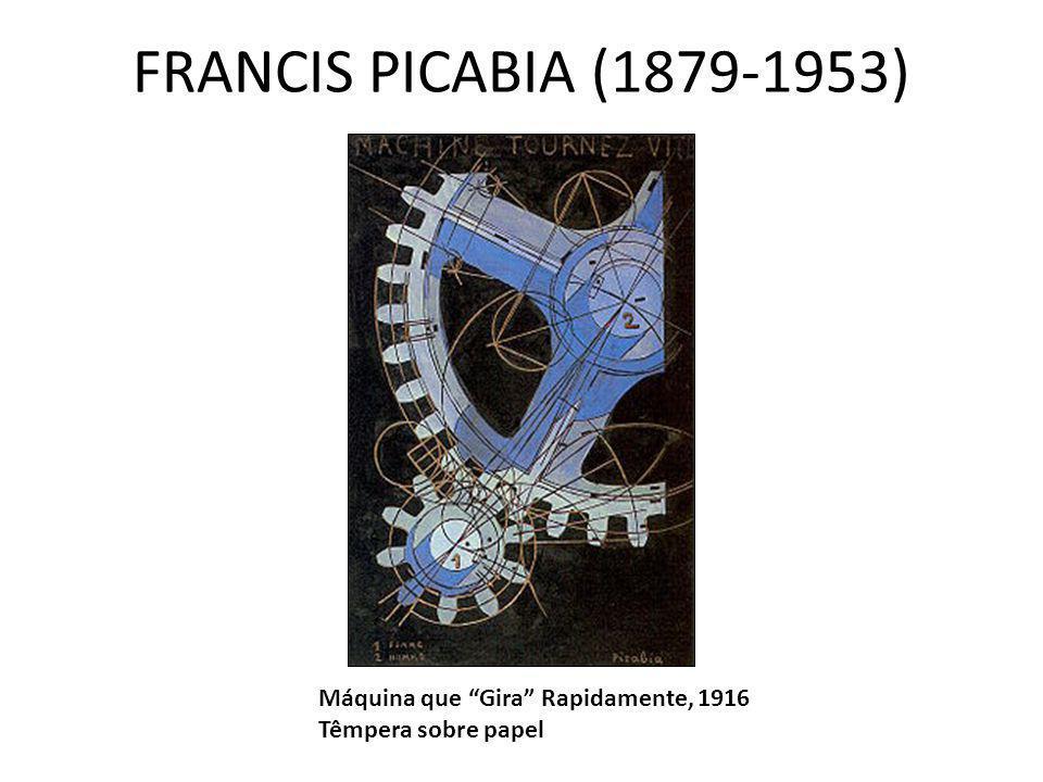 FRANCIS PICABIA (1879-1953) Máquina que Gira Rapidamente, 1916