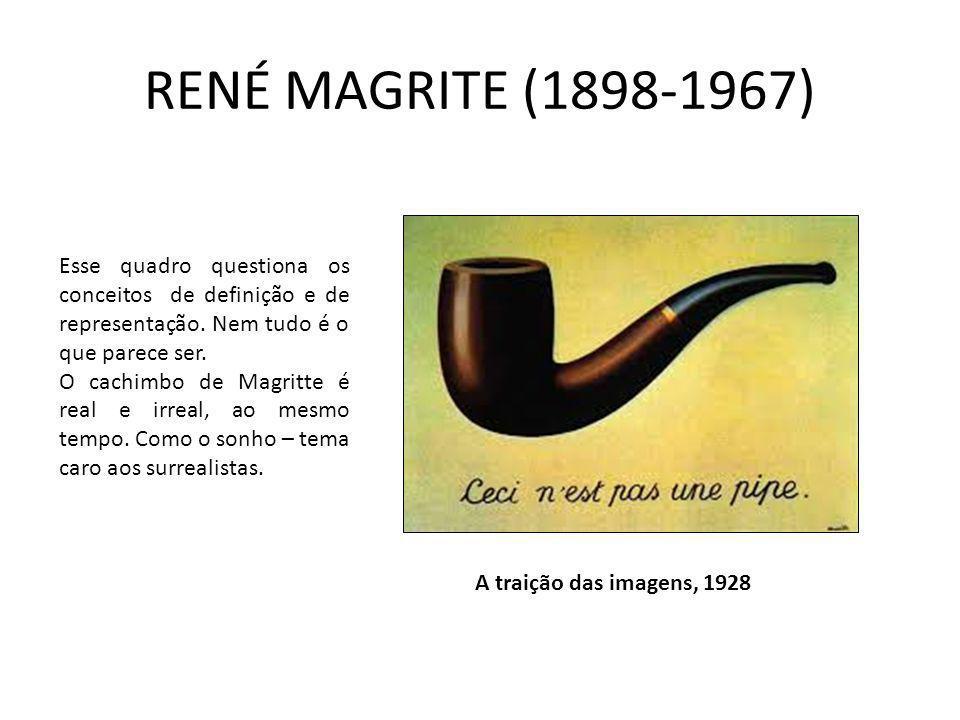 RENÉ MAGRITE (1898-1967) Esse quadro questiona os conceitos de definição e de representação. Nem tudo é o que parece ser.