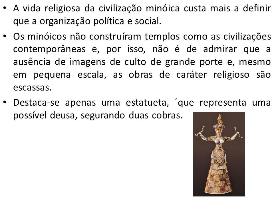 A vida religiosa da civilização minóica custa mais a definir que a organização política e social.