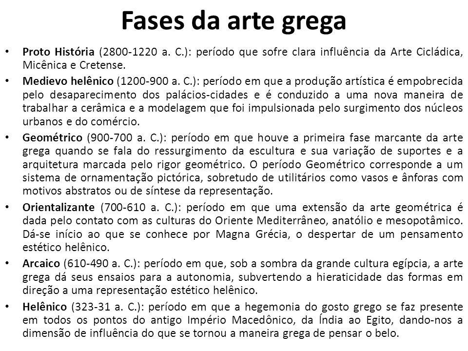 Fases da arte grega Proto História (2800-1220 a. C.): período que sofre clara influência da Arte Cicládica, Micênica e Cretense.