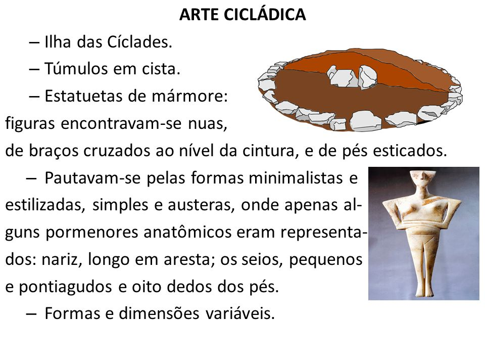 ARTE CICLÁDICA Ilha das Cíclades. Túmulos em cista. Estatuetas de mármore: figuras encontravam-se nuas,