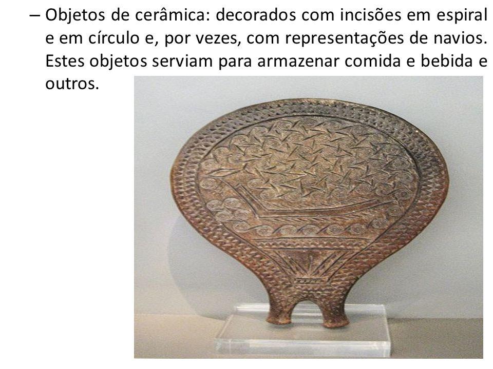 Objetos de cerâmica: decorados com incisões em espiral e em círculo e, por vezes, com representações de navios.