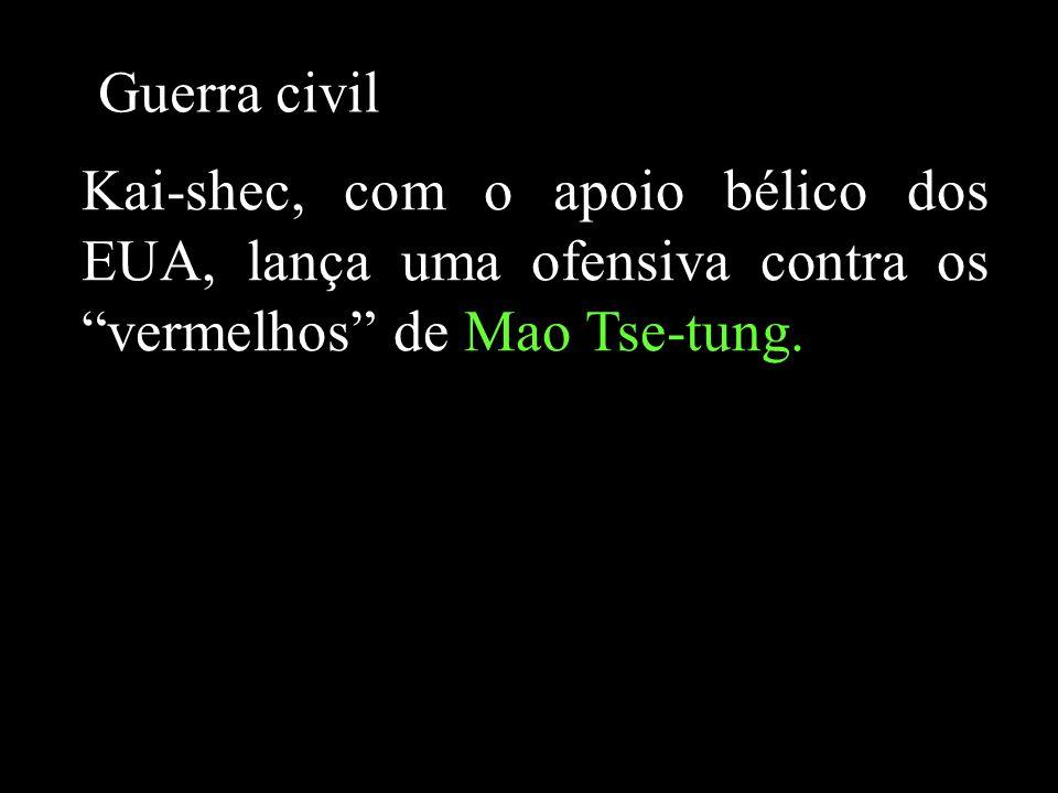 Guerra civil Kai-shec, com o apoio bélico dos EUA, lança uma ofensiva contra os vermelhos de Mao Tse-tung.