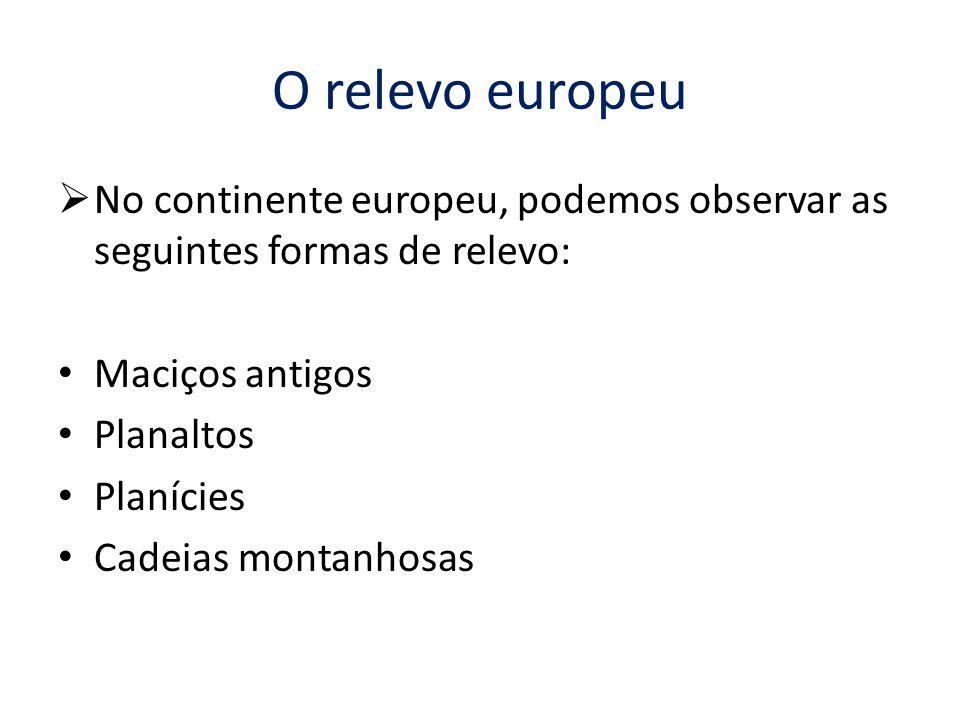 O relevo europeu No continente europeu, podemos observar as seguintes formas de relevo: Maciços antigos.