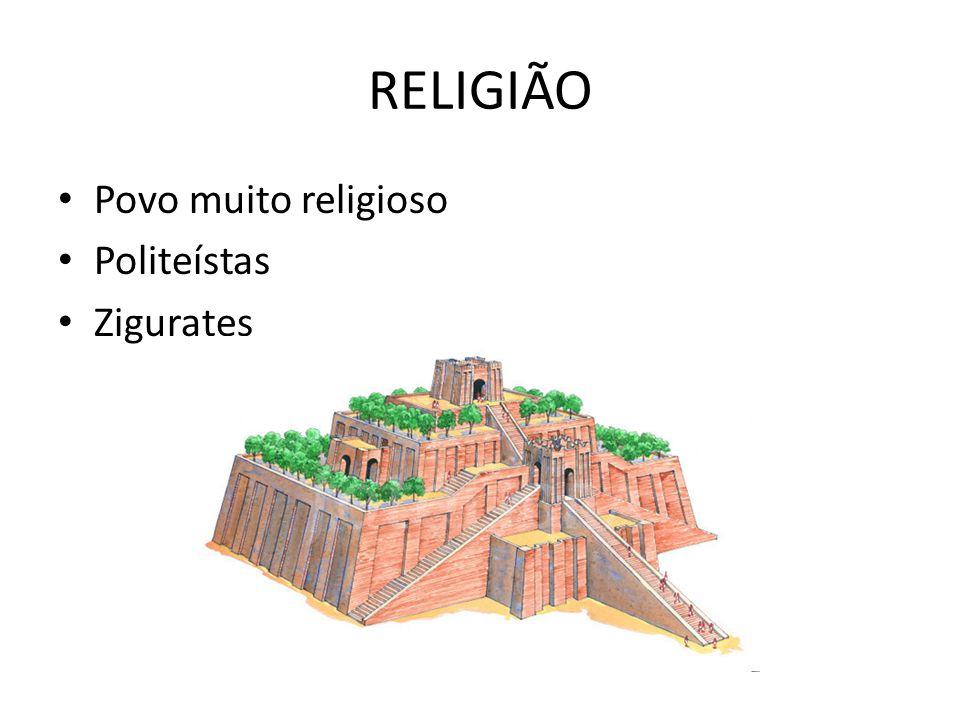 RELIGIÃO Povo muito religioso Politeístas Zigurates