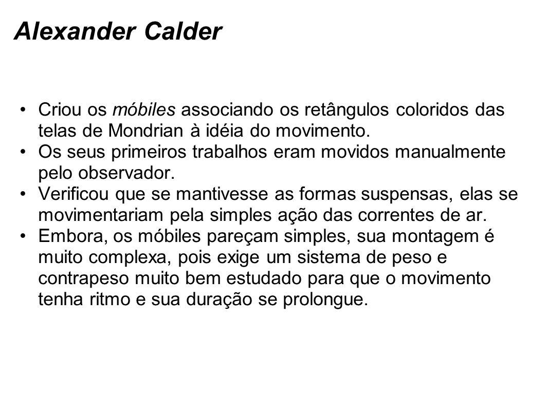 Alexander Calder Criou os móbiles associando os retângulos coloridos das telas de Mondrian à idéia do movimento.
