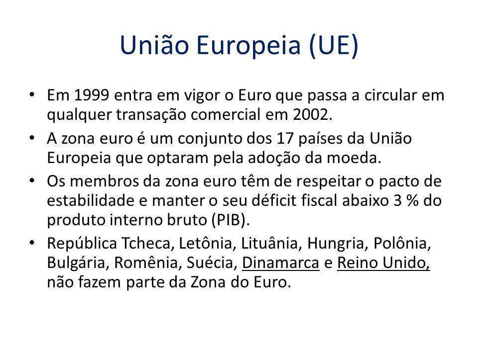 União Europeia (UE) Em 1999 entra em vigor o Euro que passa a circular em qualquer transação comercial em 2002.