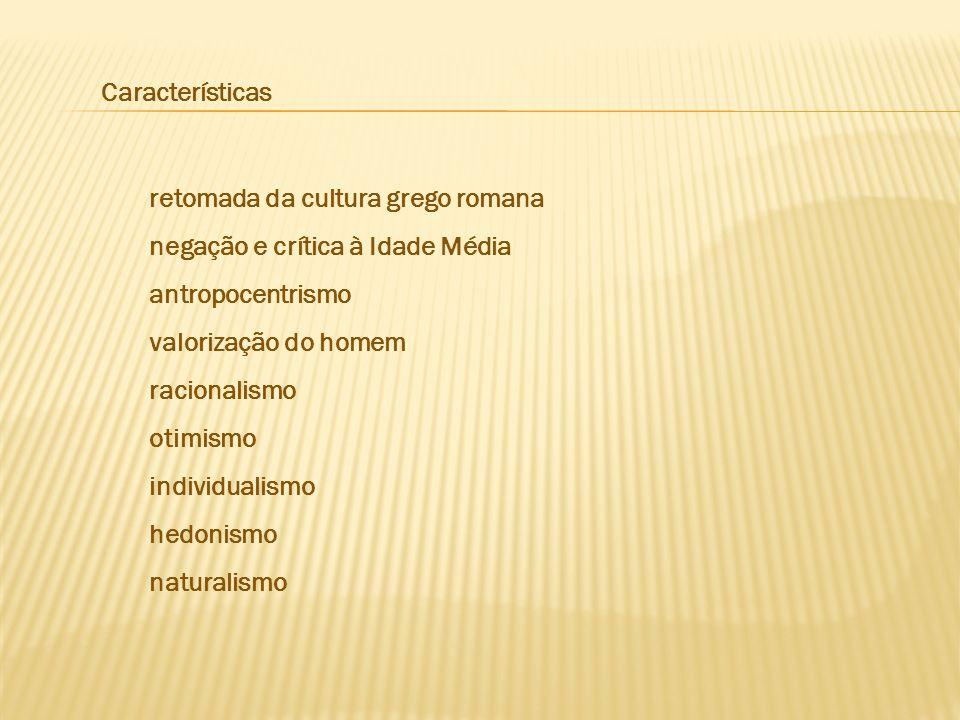 Características retomada da cultura grego romana. negação e crítica à Idade Média. antropocentrismo.