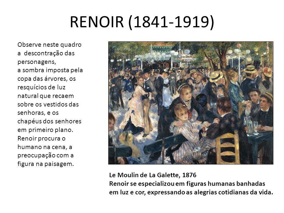 RENOIR (1841-1919) Observe neste quadro a descontração das personagens,