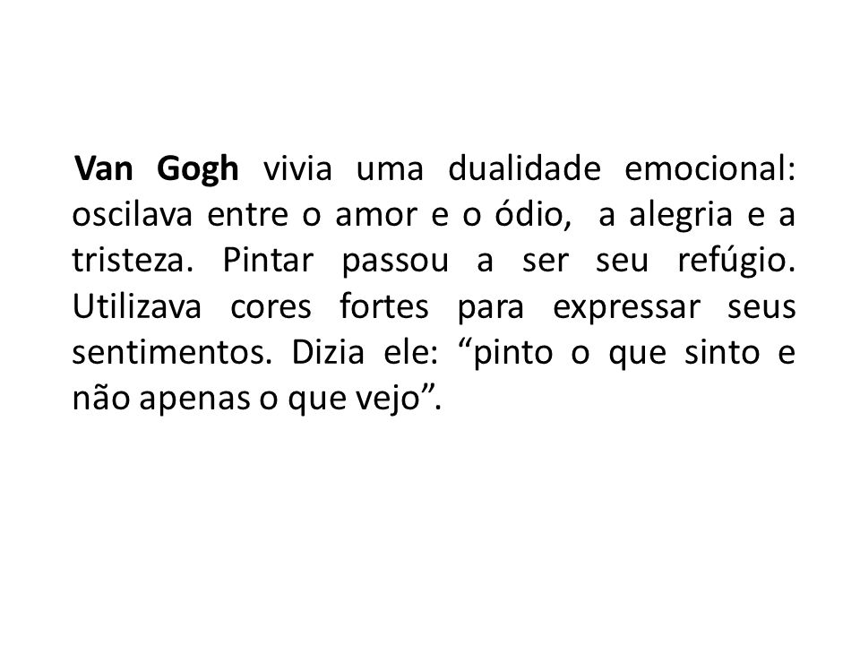 Van Gogh vivia uma dualidade emocional: oscilava entre o amor e o ódio, a alegria e a tristeza.
