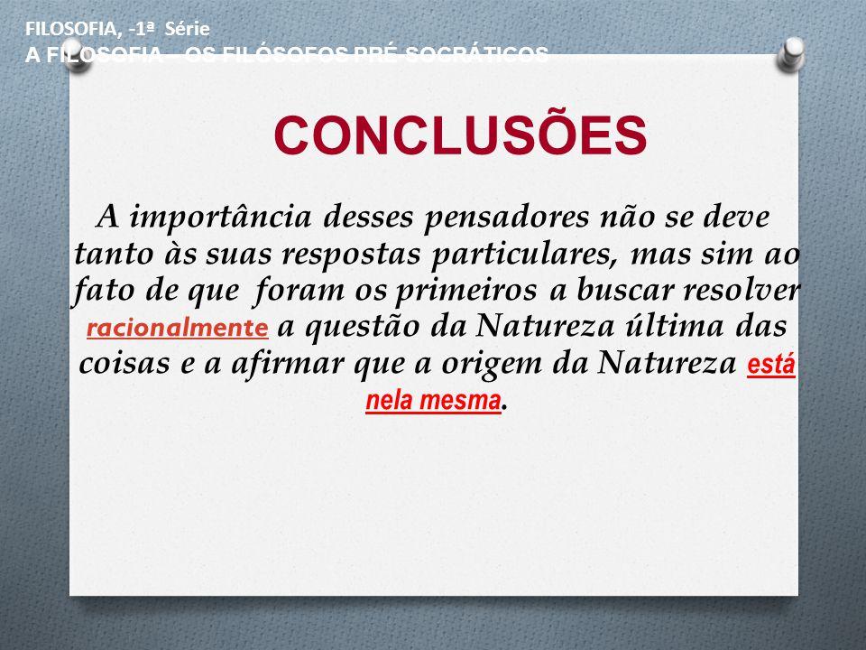 FILOSOFIA, -1ª Série A FILOSOFIA – OS FILÓSOFOS PRÉ-SOCRÁTICOS. CONCLUSÕES.