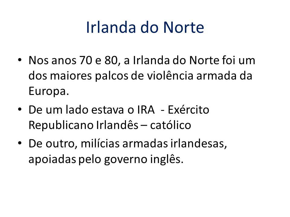 Irlanda do Norte Nos anos 70 e 80, a Irlanda do Norte foi um dos maiores palcos de violência armada da Europa.