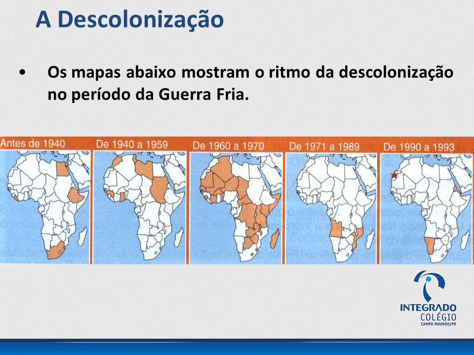 A Descolonização Os mapas abaixo mostram o ritmo da descolonização no período da Guerra Fria.