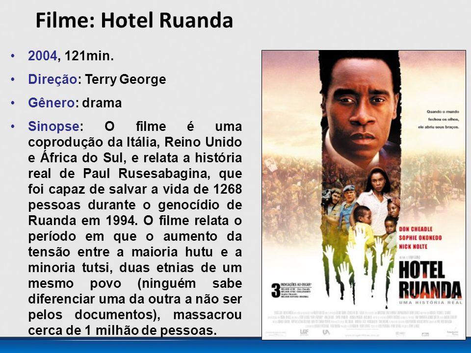 Filme: Hotel Ruanda 2004, 121min. Direção: Terry George Gênero: drama